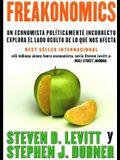 Freakonomics: Un Economista Politicamente Incorrecto Explora El Lado Oculta de Lo Que Nos Afecta