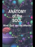 Anatomy of the Soul: Mind, God, and the Afterlife