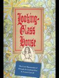 Looking-Glass House: The Lost Manuscript of Through the Looking-Glass by Lewis Carroll