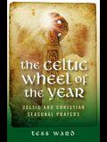 The Celtic Wheel of the Year: Celtic and Christian Seasonal Prayers