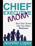 Chief Executive Mom: Run Your Home Like You Mean Business
