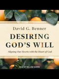 Desiring God's Will Lib/E: Aligning Our Hearts with the Heart of God