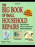 Big Book of Small Household Repairs: Your Goof-Proof Guide to Fixing Over 200 Annoying...