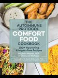 The Autoimmune Protocol Comfort Food Cookbook: 100+ Nourishing Allergen-Free Recipes