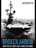 Broken Arrow: How the U.S. Navy Lost a Nuclear Bomb