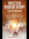 Dialectical Behavior Therapy Workbook: Complete DBT Guide to Recovering from Borderline Personality Disorder. How to Improve Interpersonal Effectivene