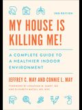 My House Is Killing Me!: A Complete Guide to a Healthier Indoor Environment