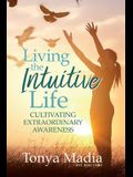 Living the Intuitive Life: Cultivating Extraordinary Awareness