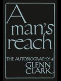 A Man's Reach: The Autobiography of Glenn Clark