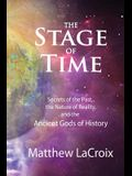 The Stage of Time: Secrets of the Past, The Nature of Reality, and the Ancient Gods of History