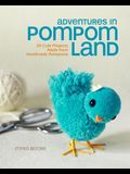 Adventures in Pompom Land: 25 Cute Projects Made from Handmade Pompoms