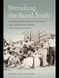 Remaking the Rural South: Interracialism, Christian Socialism, and Cooperative Farming in Jim Crow Mississippi
