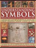 Understanding Symbols: Finding the Meaning of Signs and Visual Codes: A Practical Guide to Decoding the Universal Icons, Signs, Motifs and Symbols Tha