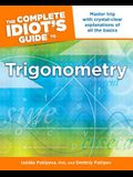 The Complete Idiot's Guide to Trigonometry: Master Trig with Crystal-Clear Explanations of All the Basics