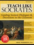 Teach Like Socrates: Guiding Socratic Dialogues & Discussions in the Classroom, for Grades 7-12