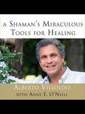 A Shaman's Miraculous Tools for Healing Lib/E