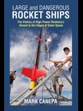 Large and Dangerous Rocket Ships: The History of High-Power Rocketry's Ascent to the Edges of Outer Space
