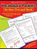 Vocabulary Packets: No More Overused Words: Ready-to-Go Learning Packets That Teach 150 Robust Words to Improve StudentsÂ' Ability to Elaborate and Write Precisely
