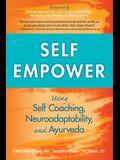 Self Empower: Using Self-Coaching, Neuroadaptability, and Ayurveda