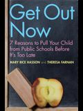 Get Out Now: Why You Should Pull Your Child from Public School Before It's Too Late