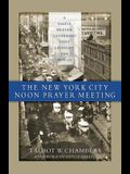 The New York City Noon Prayer Meeting: A Simple Prayer Gathering that Changed the World