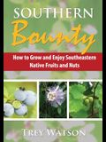 Southern Bounty: How to Grow and Enjoy Southeastern Native Fruits and Nuts