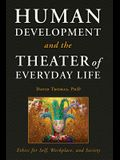 Human Development and the Theater of Everyday Life: Ethics for Self, Workplace, and Society