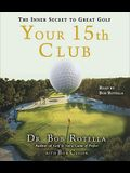 Your 15th Club: The Inner Secret to Great Golf
