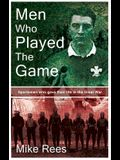 Men Who Played the Game: Sportsmen Who Gave Their Life in the Great War