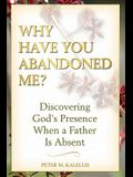 Why Have You Abandoned Me?: Discovering God's Presence When a Father Is Absent