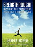 Breakthrough! Develop the 7 Habits of Victorious Christian Living