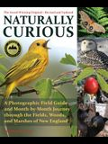 Naturally Curious: A Photographic Field Guide and Month-By-Month Journey Through the Fields, Woods, and Marshes of New England