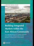 Building Integrated Markets Within the East African Community: Eac Opportunities in Public-Private Partnership Approaches to the Region's Infrastructu