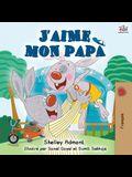 J'aime mon papa: I Love My Dad - French Edition