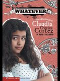 Whatever!: The Complicated Life of Claudia Cristina Cortez