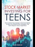 Stock Market Investing for Teens: How to Invest Your Savings in the Stock Market to Retire at 40 With Proven Strategies That Don't Require Experience