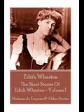 Edith Wharton - The Short Stories Of Edith Wharton - Volume I: Madame de Treymes & Other Stories