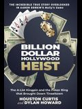 Billion Dollar Hollywood Heist: The A-List Kingpin and the Poker Ring That Brought Down Tinseltown
