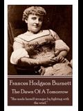 Frances Hodgson Burnett - The Dawn Of A Tomorrow: She made herself stronger by fighting with the wind.