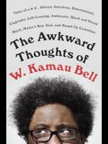 The Awkward Thoughts of W. Kamau Bell: Tales of a 6' 4, African American, Heterosexual, Cisgender, Left-Leaning, Asthmatic, Black and Proud Blerd, Ma