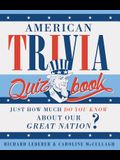 American Trivia Quiz Book: Just How Much Do You Know about Our Great Nation?