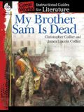 My Brother Sam Is Dead: An Instructional Guide for Literature: An Instructional Guide for Literature