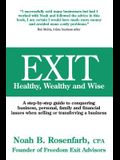 Exit: Healthy, Wealthy and Wise - A Step-By-Step Guide to Conquering Business, Personal, Family and Financial Issues When Se