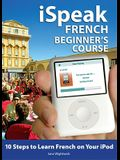 Ispeak French Beginner's Course (MP3 CD + Guide): 10 Steps to Learn French on Your iPod [With Book]