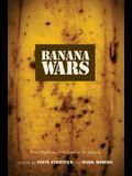 Banana Wars: Power, Production, and History in the Americas