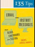 135 Tips on Email and Instant Messages: Plus Blogs, Chatrooms, and Texting