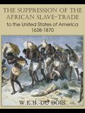 The Suppression of the African Slave-Trade to the United States of America 1638-1870 Volume I