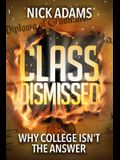 Class Dismissed: Why College Isn't the Answer