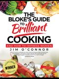 The Bloke's Guide To Brilliant Cooking: And How To Impress Women