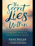 The Secret Lies Within: An Inside Out Look at Overcoming Trauma and Finding Purpose in the Pain